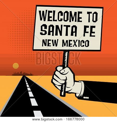 Poster in hand business concept with desert landscape and text Welcome to Santa Fe New Mexico vector illustration