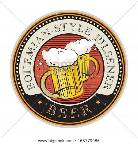 Grunge vintage style rubber stamp or label with the Beer glass and text Bohemian-Style Pilsener Beer written inside vector illustration