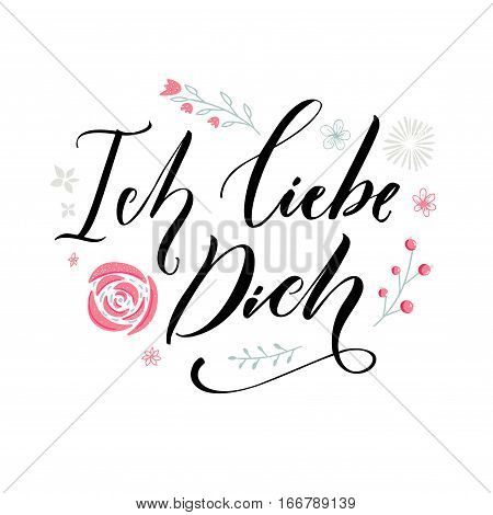 Ich liebe dich. I love you in German language. Love quote. Typography with hand drawn pink flowers. Valentine's day card vector design