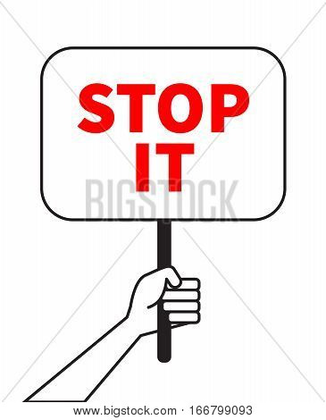 Hand holds banner reading stop it. Icon of protests and demonstrations. Vector illustration.