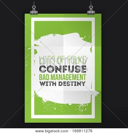 Lots of folks confuse bad management with destiny. Motivational quote. Positive affirmation for poster. Vector illustration