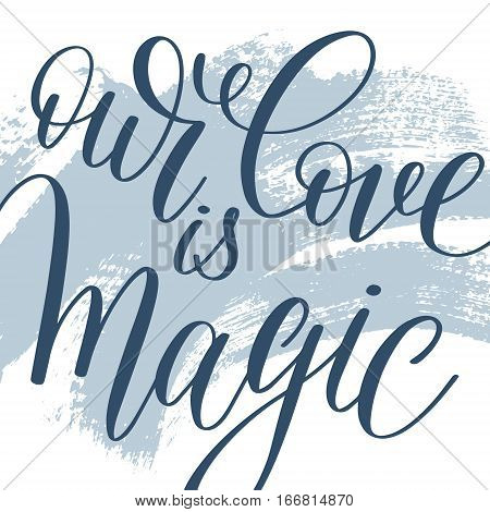 our love is magic hand written lettering on abstract painting pattern background in trendy hipster stile, poster or greeting card to valentines day, calligraphy vector illustration