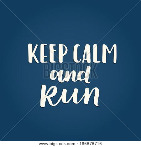 Vector Simple Poster Keep Calm And Run. Minimalism Background With Hand Written Lettering About Runn