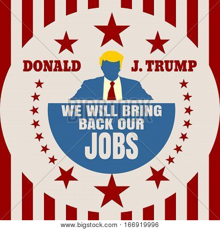 USA - January, 2017: A vector illustration of a businessman icon in flat style and the US President Donald Trump name. Himself quote text. We will bring back our jobs