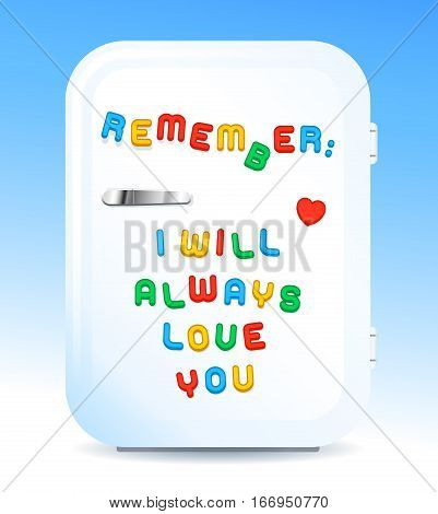 Little white fridge with REMEMBER I WILL ALWAYS LOVE YOU sign of colored letter magnets on white and blue background vector illustration