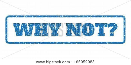Blue rubber seal stamp with Why Not Question text. Glyph caption inside rounded rectangular frame. Grunge design and unclean texture for watermark labels. Horizontal sticker on a white background.