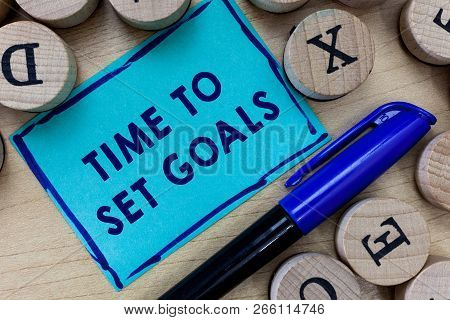 Conceptual Hand Writing Showing Time To Set Goals. Business Photo Text Desired Objective Wanted To A