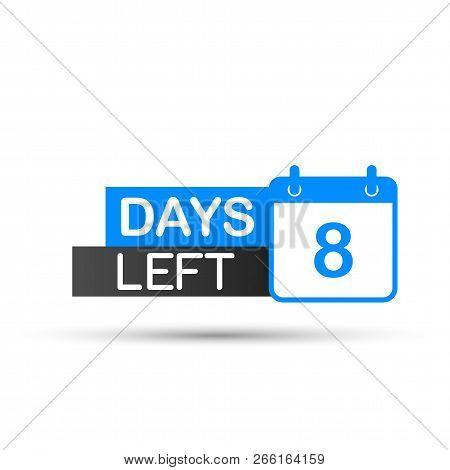 8 Days Left To Go. Flat Icon On White Background. Vector Stock Illustration.