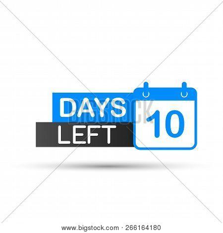 10 Days Left To Go. Flat Icon On White Background. Vector Stock Illustration.