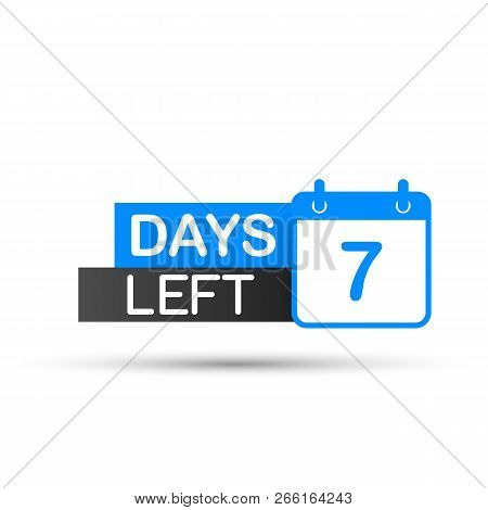 7 Days Left To Go. Flat Icon On White Background. Vector Stock Illustration.