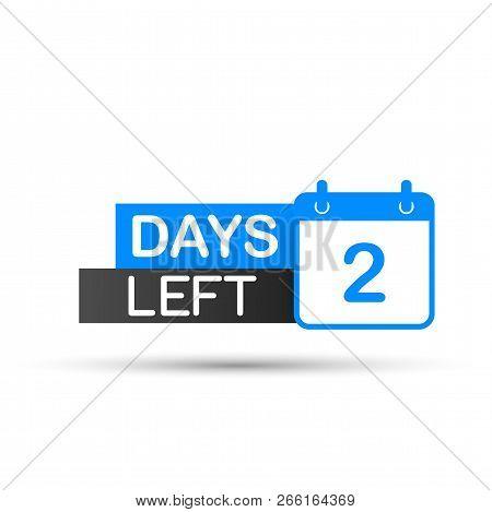 2 Days Left To Go. Flat Icon On White Background. Vector Stock Illustration.