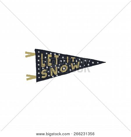 Vintage Hand Drawn Pennant. Let It Snow Quote With Snowflakes. Hand Drawn Lettering Christmas, New Y