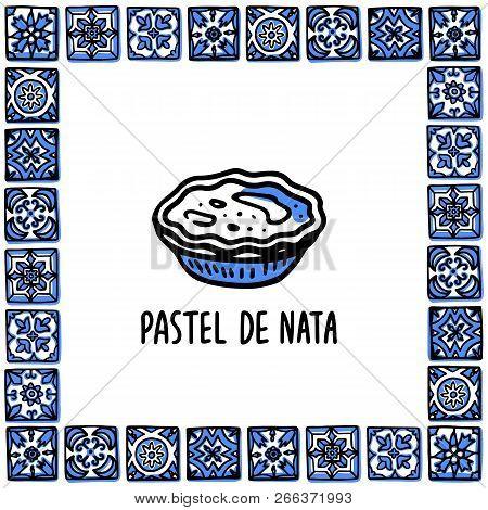 Portugal Landmarks Set. Pastel De Nata, Traditional Portuguese Dessert Egg Tart. Pastry In Frame Of