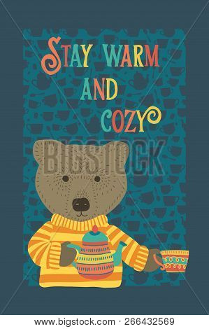 Cute Bear With Tea Cup Vector Illustration Blue. Scandinavian Style. Stay Warm And Cozy Lettering. H