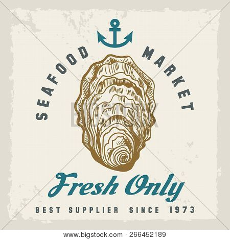 Oyster Shellfish Label. Fresh Oysters Label With Hand Drawn Shellfish, Retro Seafood Market Or Resta
