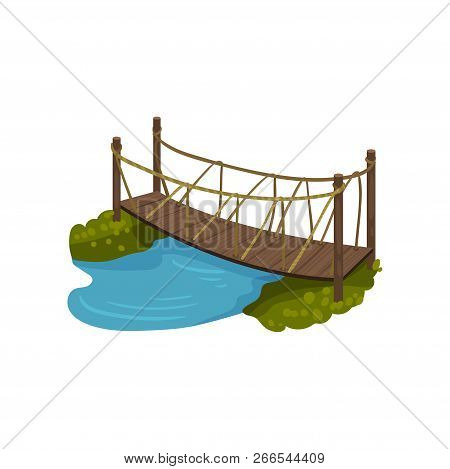 Timber Bridge With Rope Railings. Small Wooden Footbridge Over Blue River. Cartoon Landscape Element