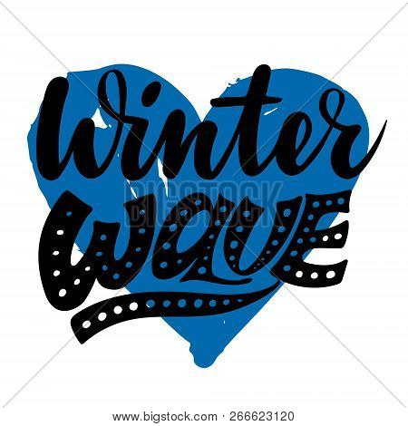 Winter Wave With Blue Hert. Isolated Vector, Calligraphic Inspiring Phrase. Hand Calligraphy. Season