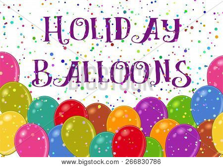 Holiday Background With Various Colorful Balloons And Confetti. Eps10, Contains Transparencies. Vect