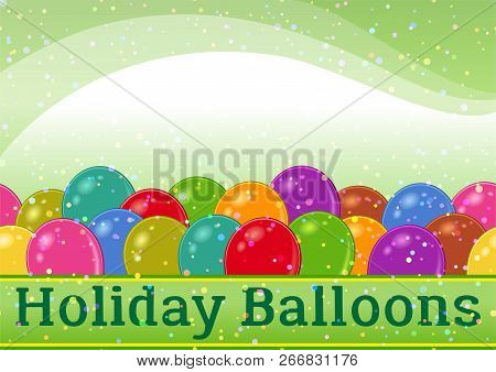 Holiday Background With Various Colorful Balloons, Confetti And Tape Banner On Green. Eps10, Contain