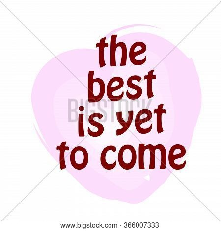 The Best Is Yet To Come, Christian Faith, Typography For Print Or Use As Poster, Card, Flyer Or T Sh