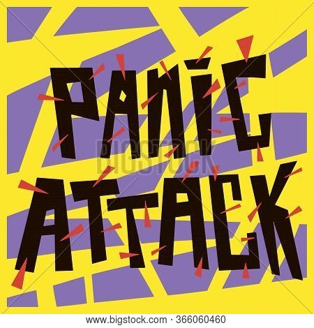 Panic Attack Vector Lettering. Severe Psychological Disorder, Accompanied By Unreasonable Fear And A