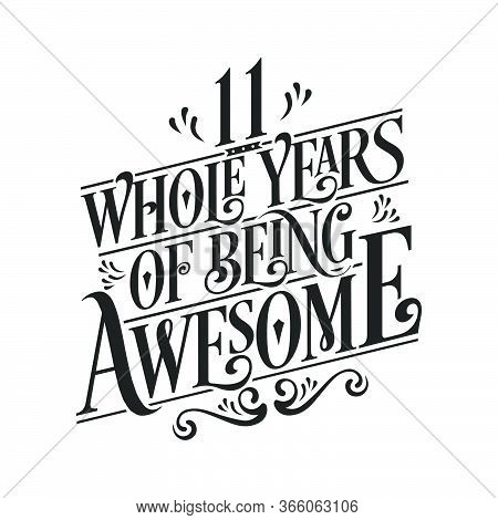 11 Years Birthday And 11 Years Wedding Anniversary Typography Design, 11 Whole Years Of Being Awesom