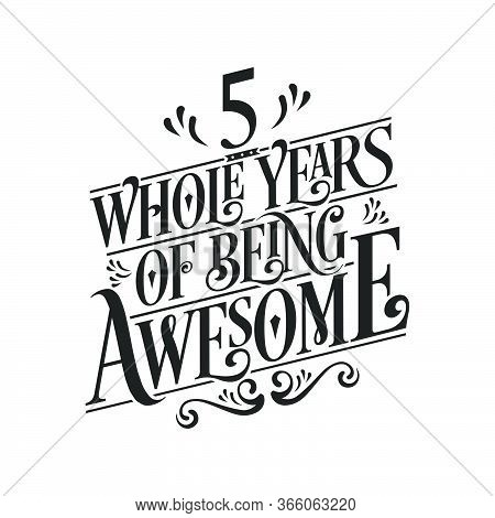 5 Years Birthday And 5 Years Wedding Anniversary Typography Design, 5 Whole Years Of Being Awesome.