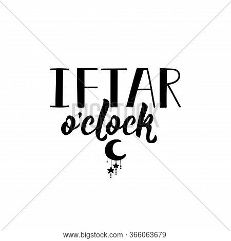 Iftar O'clock. Ramadan Lettering. Can Be Used For Prints Bags, T-shirts, Posters, Cards. Religion Is