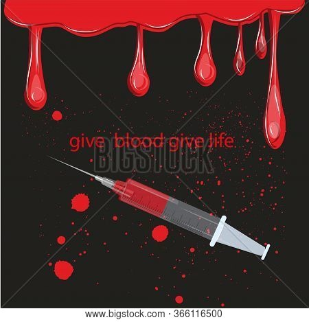 Flowing Red Drops, Syringe - Art, Creative - Vector. Motivation Poster To Donate. Give Blood Give Li