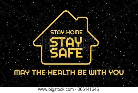 Stay Safe, Stay Home Creative Positive Typography Poster In An Epic Space Style. Vector Illustration