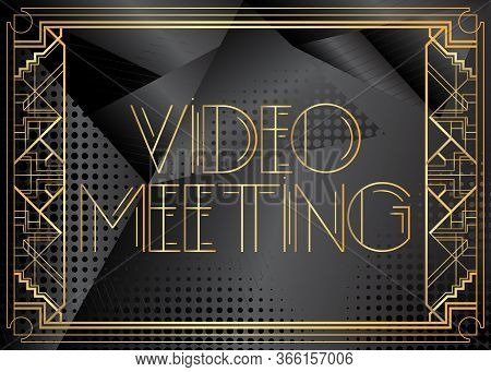 Art Deco Video Meeting Text. Decorative Greeting Card, Sign With Vintage Letters.art Deco Video Meet