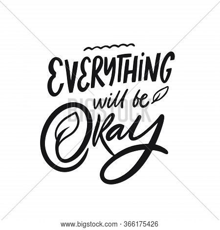 Everything Will Be Okey. Hand Written Lettering Quote. Black Color Vector Illustration. Isolated On
