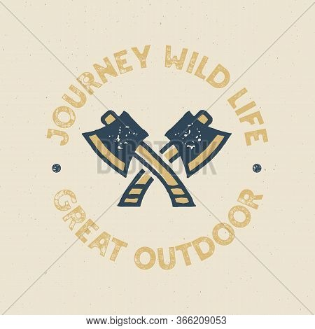 Journey Wild Life Logo Design Print. Great Outdoor Badge With Axes. Wilderness Patch. Camp Design Fo