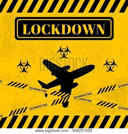 Lockdown Sign With Airplane Icon Crossed With Caution Tape. Prohibition Of Flights And Cancel Of Voy