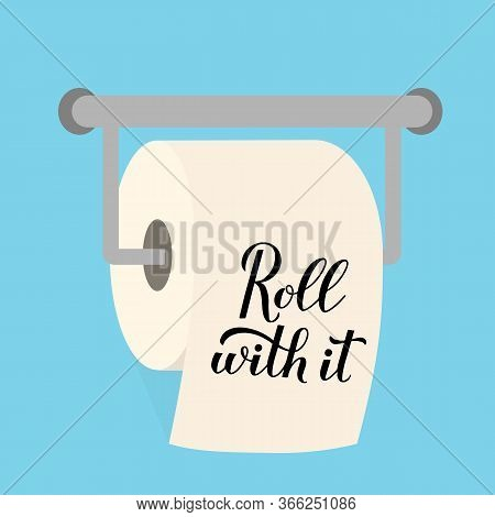 Roll With It Calligraphy Hand Lettering On Toilet Paper. Funny Quote Typography Poster. Coronavirus