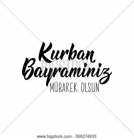 Kurban Bayraminiz Mubarek Olsun. Lettering. Translation From Turkish - You Get Blessed Feast Of The