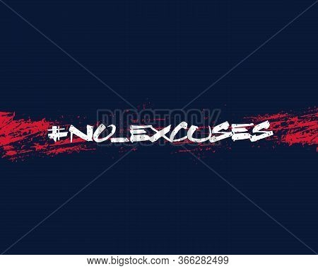 No Excuses Vector Grunge Print, Eps 10 File, Easy To Edit