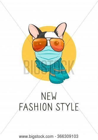 Vector Image Of A French Bulldog In A Medical Mask And Glasses. Lettering Your New Style. The Call T