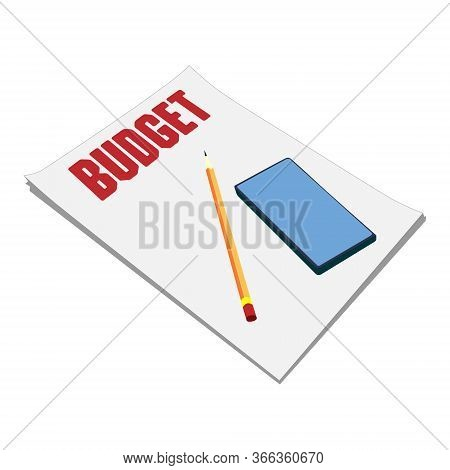 Sheets Of Paper Budget Plan, Pencil, And Smartphone On The Table.