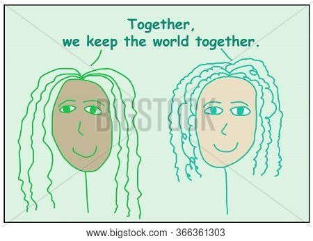 Color Cartoon Of Two Smiling And Ethnically Diverse Women Saying That Together, We Keep The World To