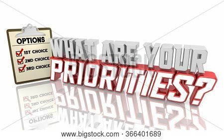 What Are Your Priorities Top Choices Needs Options Checklist 3d Illustration