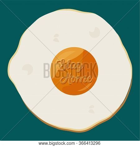 Stay In Home Poster. Fried Egg - Vector