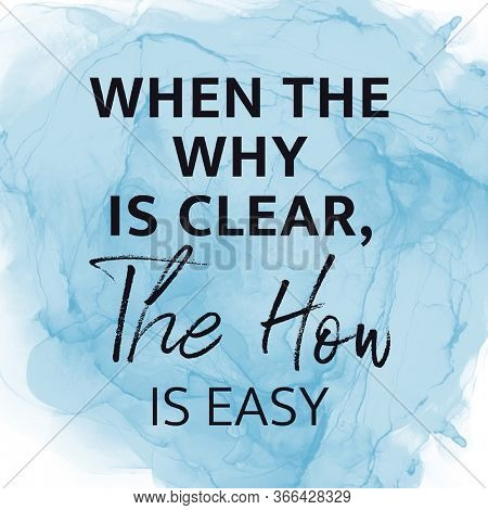 Inspirational Quote with abstract background - When the why is Clear, The how is easy