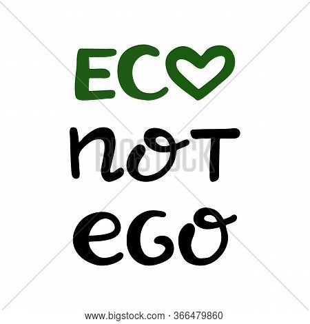 Eco Not Ego. Handwritten Ecological Quotes. Isolated On White Background. Vector Stock Illustration.