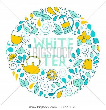 White Tea. Round Frame With Lettering And Drinking Tea Attributes. Colorful Poster.