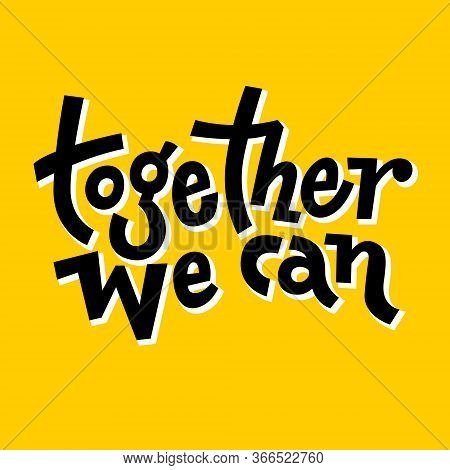 Together We Can. Hand Draw Motivational Quote Typography Vector. Inspiration For Development,positiv