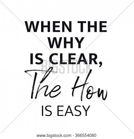 Inspirational Quote with white background - When the why is Clear, The how is easy