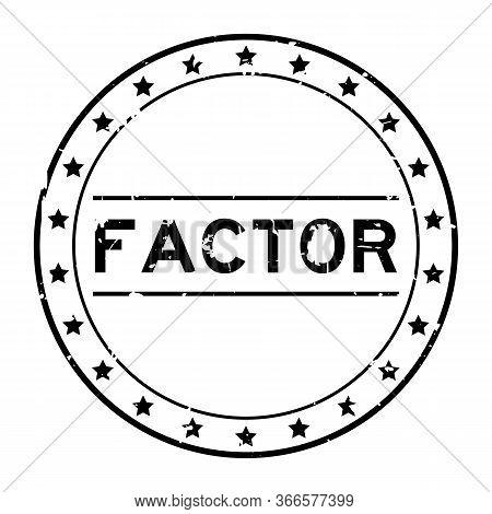 Grunge Black Factor Word Round Rubber Seal Stamp On White Background