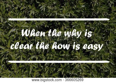 When The Why Is Clear, The How Is Easy. Best Motivational And Inspirational Quotes That Inspire You