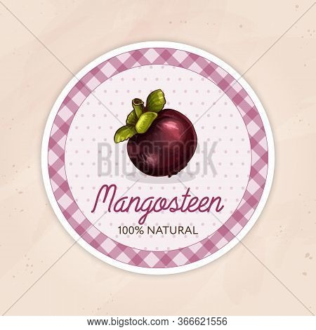 Round Label Or Sticker Design In Vintage Style With Mangosteen Illustration. Natural Mangosteen. For